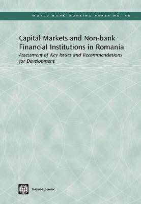 Capital Markets and Non-bank Financial Institutions in Romania: Assessment of Key Issues and Recommendations for Development - World Bank Working Paper No. 45 (Paperback)