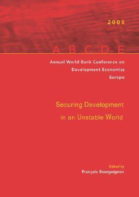 Annual World Bank Conference on Development Economics 2006: Securing Development in an Unstable World (Paperback)