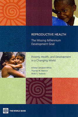 Reproductive Health-The Missing Millennium Development Goal: Poverty, Health, and Development in a Changing World (Paperback)