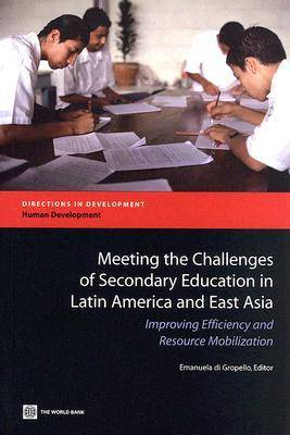 Meeting the Challenges of Secondary Education in Latin America and East Asia: Improving Efficiency and Resource Mobilization - Directions in Development - Human Development (Paperback)