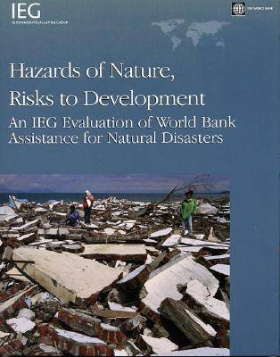 Hazards of Nature, Risks to Development: An IEG Evaluation of World Bank Assistance for Natural Disasters (Paperback)