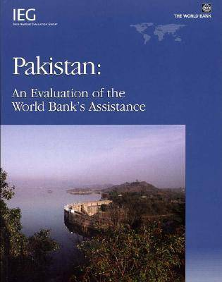 Pakistan: An Evaluation of the World Bank's Assistance (Paperback)