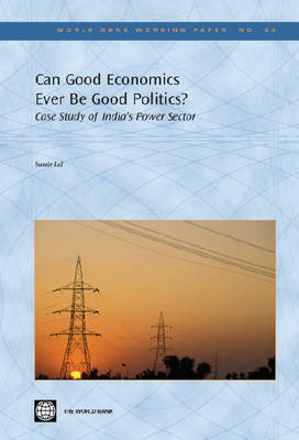 Can Good Economics Ever be Good Politics?: Case Study of India's Power Sector (Paperback)