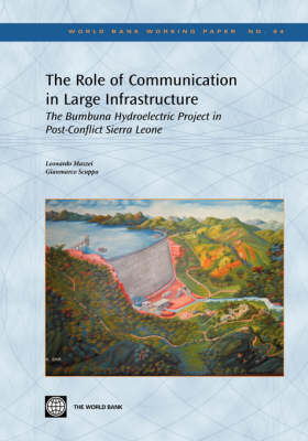The Role of Communication in Large Infrastructure: The Bumbuna Hydroelectric Project in Post-Conflict Sierra Leone (Paperback)
