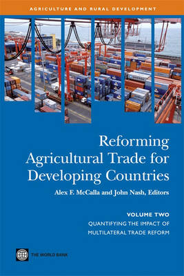 Reforming Agricultural Trade for Developing Countries: Quantifying the Impact of Multilateral Trade Reform (Paperback)