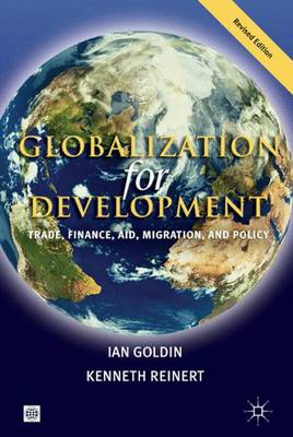 GLOBALIZATION FOR DEVELOPMENT, REVISED EDITION: TRADE, FINANCE, AID, MIGRATION, AND POLICY (Hardback)