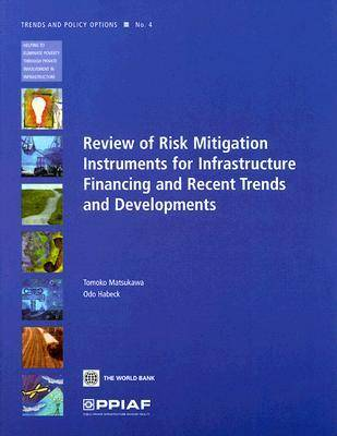 Review of Risk Mitigation Instruments for Infrastructure: Financing and Recent Trends and Development (Paperback)