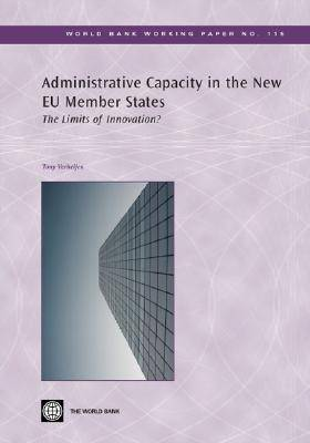 Administrative Capacity in the New EU Member States: The Limits of Innovation? - World Bank Working Paper (Paperback)