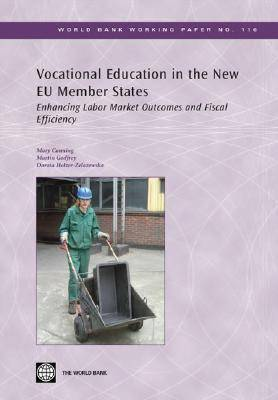 Vocational Education in the New EU Member States: Enhancing Labor Market Outcomes and Fiscal Efficiency - World Bank Working Paper (Paperback)