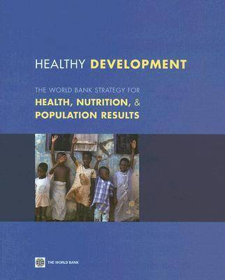 Healthy Development: The World Bank Strategy for Health, Nutrition, and Population Results (Paperback)