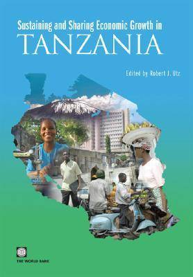 Sustaining and Sharing Economic Growth in Tanzania (Paperback)