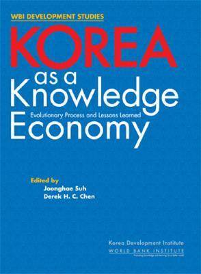 Korea as a Knowledge Economy: Evolutionary Process and Lessons Learned (Paperback)