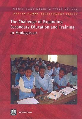The Challenge of Expanding Secondary Education and Training in Madagascar (Paperback)
