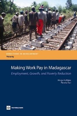 Making Work Pay in Madagascar: Employment, Growth, and Poverty Reduction - Directions in Development - Human Development (Paperback)