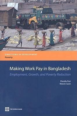 Making Work Pay in Bangladesh: Employment, Growth, and Poverty Reduction (Paperback)