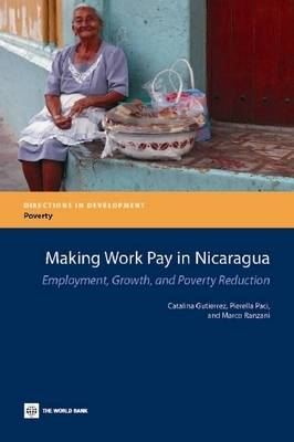 Making Work Pay in Nicaragua: Employment, Growth, and Poverty Reduction (Paperback)