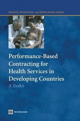 Performance-Based Contracting for Health Services in Developing Countries: A Toolkit (Paperback)