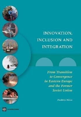 Innovation, Inclusion, and Integration: From Transition to Convergence in Eastern Europe and the Former Soviet Union (Paperback)