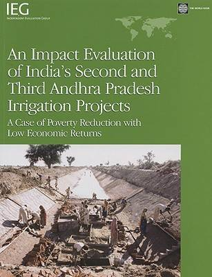 An Impact Evaluation of India's Second and Third Andhra Pradesh Irrigation Projects: A Case of Poverty Reduction with Low Economic Returns (Paperback)