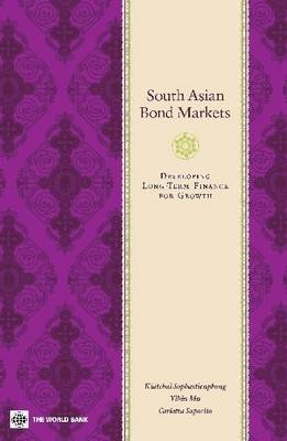 South Asian Bond Markets: Developing Long-Term Finance for Growth (Paperback)
