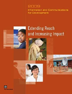 Information and Communications for Development 2009: Extending Reach and Increasing Impact (Paperback)