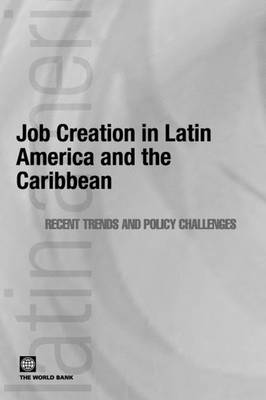 JOB CREATION IN LATIN AMERICA & THE CARIBBEAN: RECENT TRENDS & POLICY CHALLENGES (Paperback)