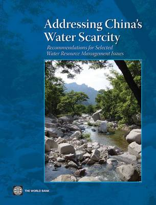 Addressing China's Water Scarcity: A Synthesis of Recommendations for Selected Water Resource Management Issues (Paperback)