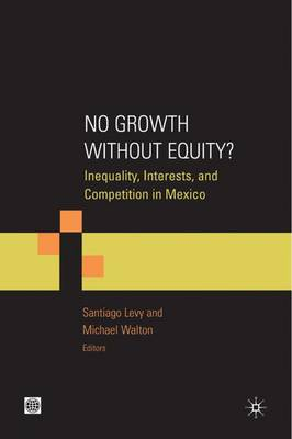 No Growth without Equity?: Inequality, Interests, and Competition in Mexico (Paperback)