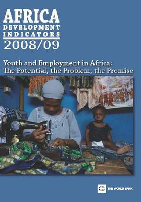 Africa Development Indicators 2008/2009: Youth and Employment in Africa - The Potential, the Problem, the Promise (Paperback)