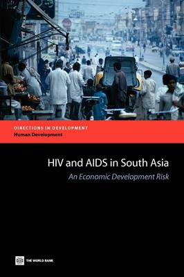 HIV and AIDS in South Asia: An Economic Development Risk (Paperback)