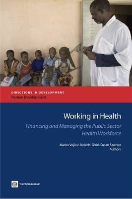 Working in Health: Financing and Managing the Public Sector Health Workforce (Paperback)