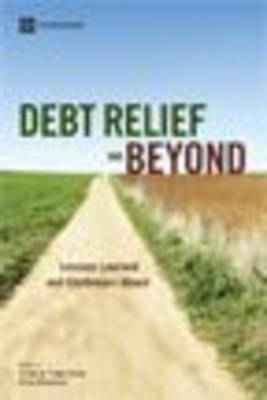 Debt Relief and Beyond: Lessons Learned and Challenges Ahead (Paperback)