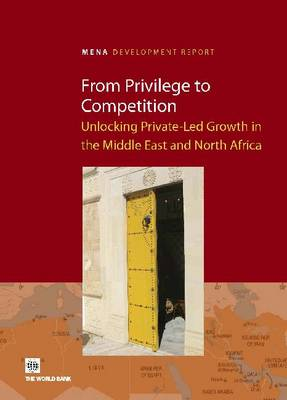From Privilege to Competition: Unlocking Private-Led Growth in the Middle East and North Africa (Paperback)