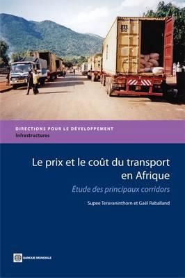 Le prix et le cout du transport en Afrique: Etude des principaux corridors (Paperback)