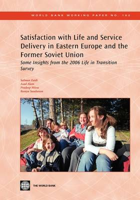 Satisfaction with Life and Service Delivery in Eastern Europe and the Former Soviet Union: Some Insights from the 2006 Life in Transition Survey (Paperback)