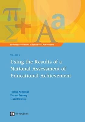 National Assessments of Educational Achievement Volume 5: Using the Results of a National Assessment of Educational Achievement (Paperback)