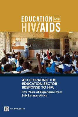 Accelerating the Education Sector Response to HIV: Five Years of Experience from Sub-Saharan Africa (Paperback)