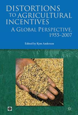 Distortions To Agricultural Incentives: A Global Perspective, 1955-2007 (Hardback)