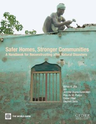 Safer Homes, Stronger Communities: A Handbook for Reconstructing after Natural Disasters (Paperback)