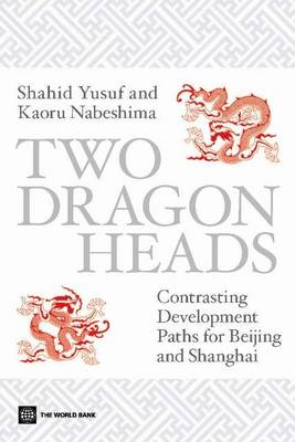 Two Dragon Heads: Contrasting Development Paths for Beijing and Shanghai (Paperback)