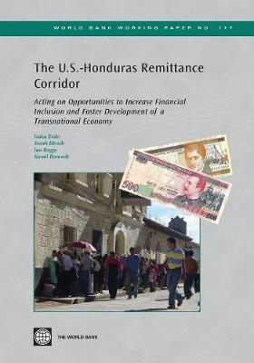 The U.S.-Honduras Remittance Corridor: Acting on Opportunities to Increase Financial Inclusion and Foster Development of a Transnational Economy (Paperback)