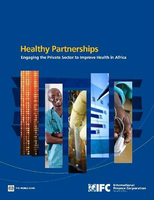 How Governments Can Engage the Private Sector to Improve Health in Africa: Healthy Partnerships (Paperback)