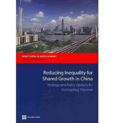 Reducing Inequality for Shared Growth in China: Strategy and Policy Options for Guangdong Province (Paperback)