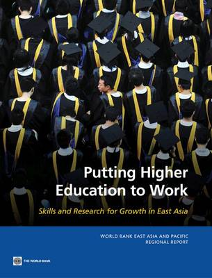 Putting Higher Education to Work: Skills and Research for Growth in East Asia (Paperback)