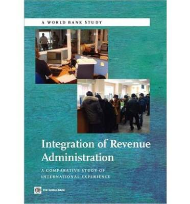 Integration of Revenue Administration: A Comparative Study of International Experience (Paperback)