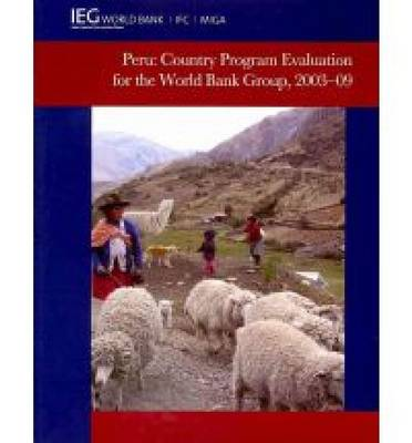 Peru: Country Program Evaluation for the World Bank Group, 2003-2009 (Paperback)