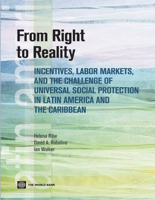 From Right to Reality: Incentives, Labor Markets, and the Challenge of Universal Social Protection in Latin America and the Caribbean - Latin American Development Forum (Paperback)