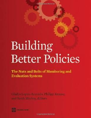 Building Better Policies: The Nuts and Bolts of Monitoring and Evaluation Systems - World Bank Training Series (Paperback)