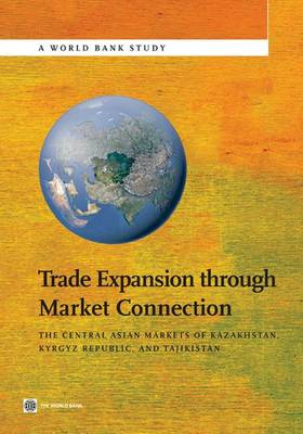 Trade Expansion through Market Connection: The Central Asian Markets of Kazakhstan, Kyrgyz Republic, and Tajikistan (Paperback)