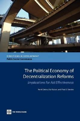 The Political Economy of Decentralization Reforms: Implications for Aid Effectiveness (Paperback)